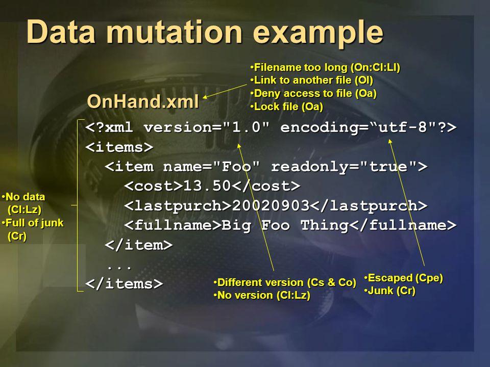 Data mutation example <items> 13.50 13.50 20020903 20020903 Big Foo Thing Big Foo Thing......</items> OnHand.xml Filename too long (On:Cl:Ll)Filename