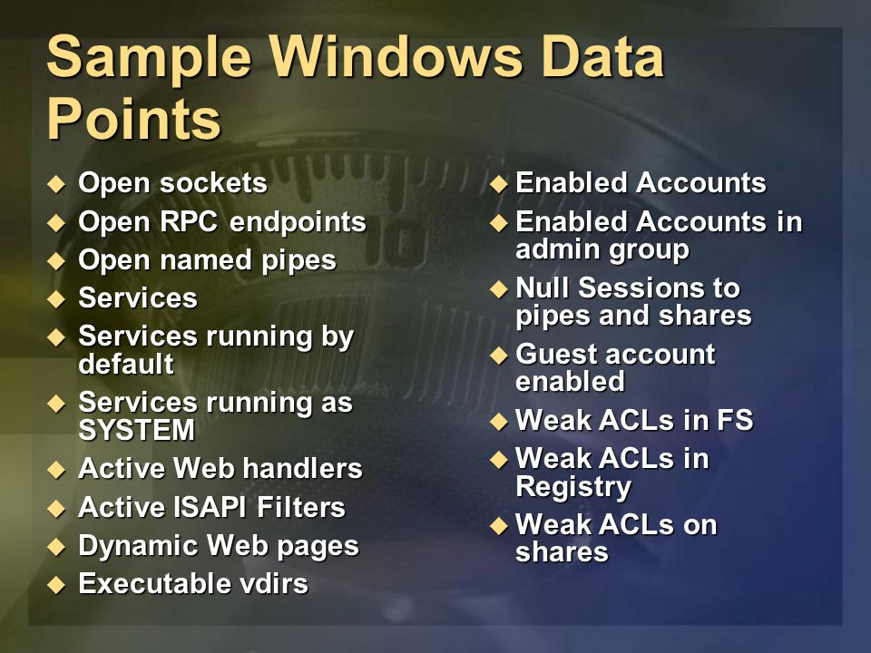 Sample Windows Data Points  Open sockets  Open RPC endpoints  Open named pipes  Services  Services running by default  Services running as SYSTE
