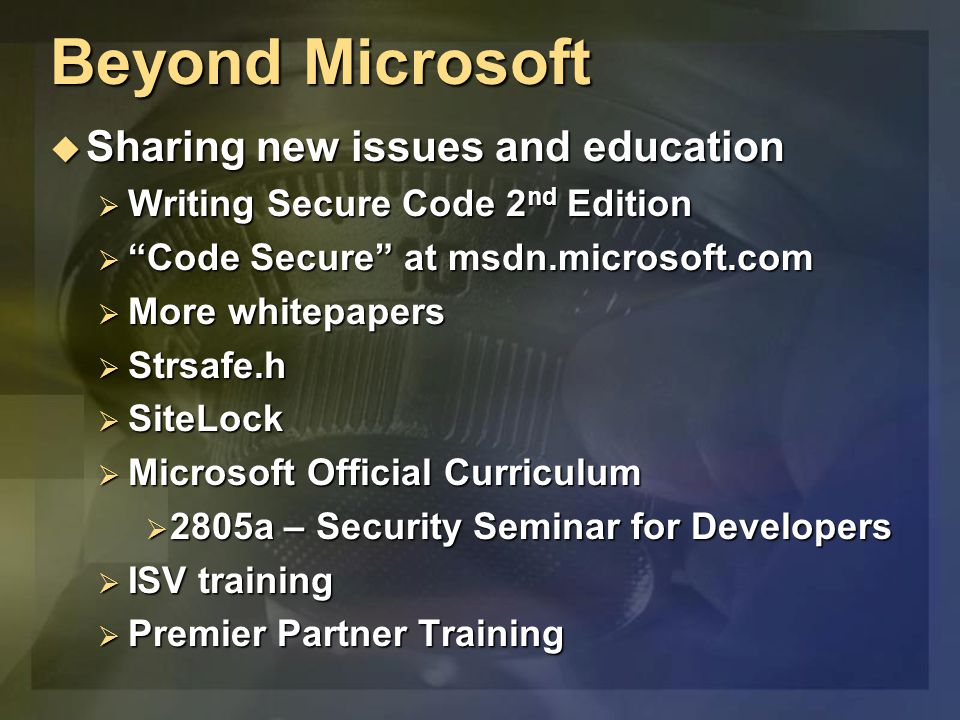 """Beyond Microsoft  Sharing new issues and education  Writing Secure Code 2 nd Edition  """"Code Secure"""" at msdn.microsoft.com  More whitepapers  Strs"""