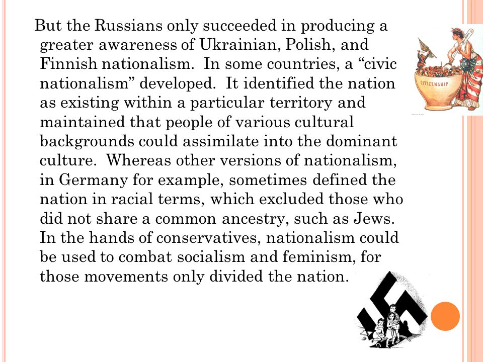 But the Russians only succeeded in producing a greater awareness of Ukrainian, Polish, and Finnish nationalism.