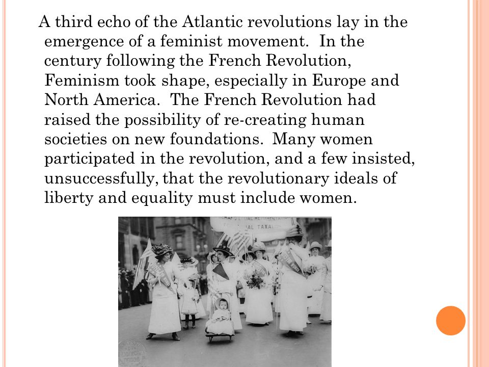 A third echo of the Atlantic revolutions lay in the emergence of a feminist movement.