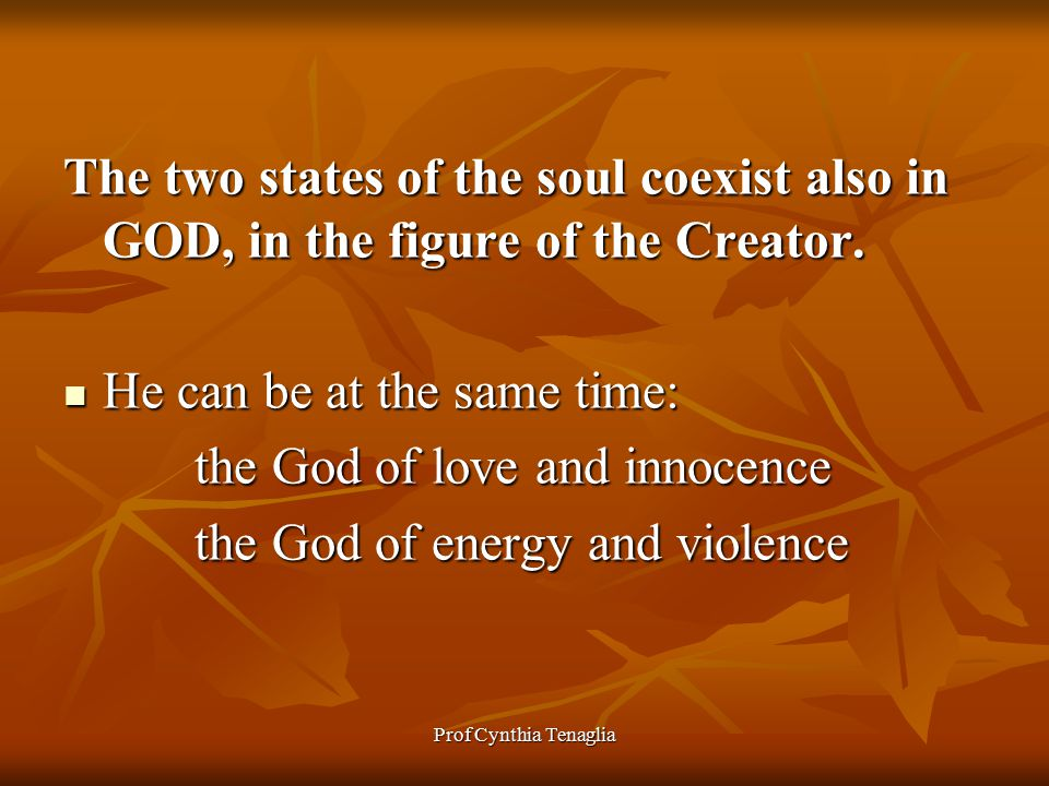 Prof Cynthia Tenaglia The two states of the soul coexist also in GOD, in the figure of the Creator.