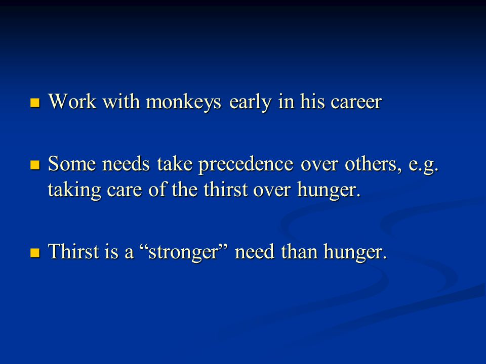 Work with monkeys early in his career Work with monkeys early in his career Some needs take precedence over others, e.g. taking care of the thirst ove
