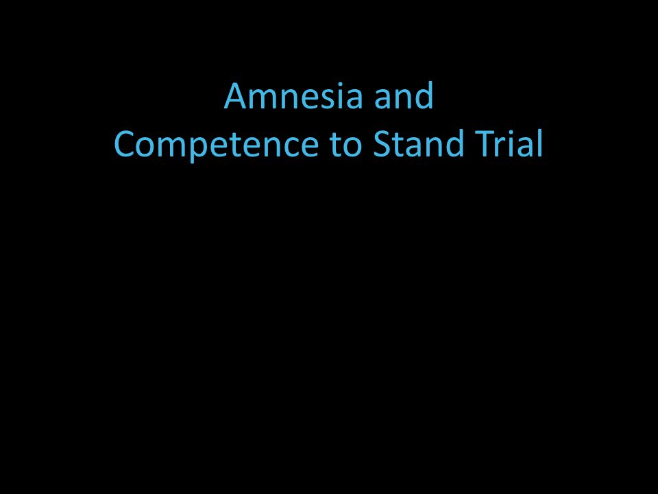 Amnesia and Competence to Stand Trial