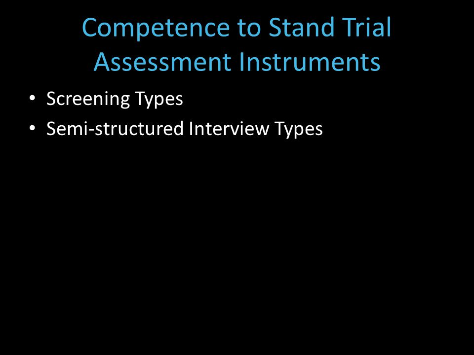 Competence to Stand Trial Assessment Instruments Screening Types Semi-structured Interview Types