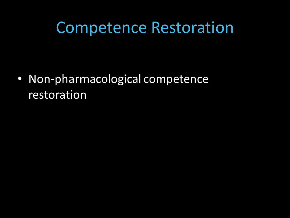 Competence Restoration Non-pharmacological competence restoration