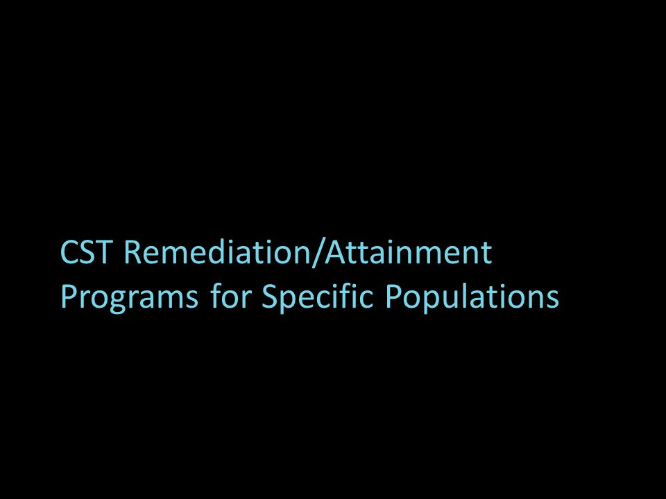 CST Remediation/Attainment Programs for Specific Populations