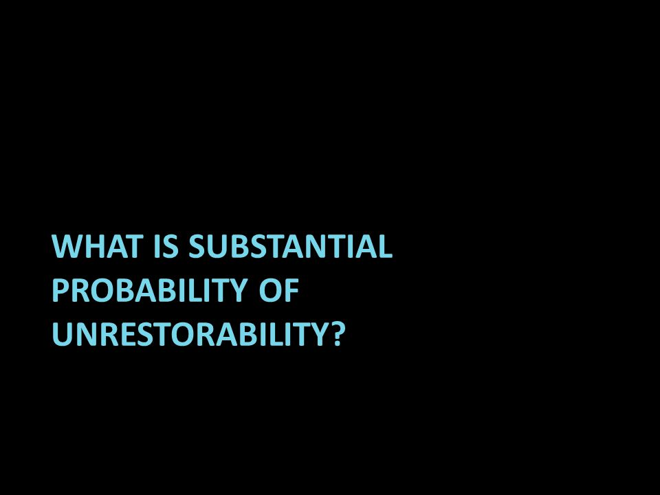WHAT IS SUBSTANTIAL PROBABILITY OF UNRESTORABILITY?