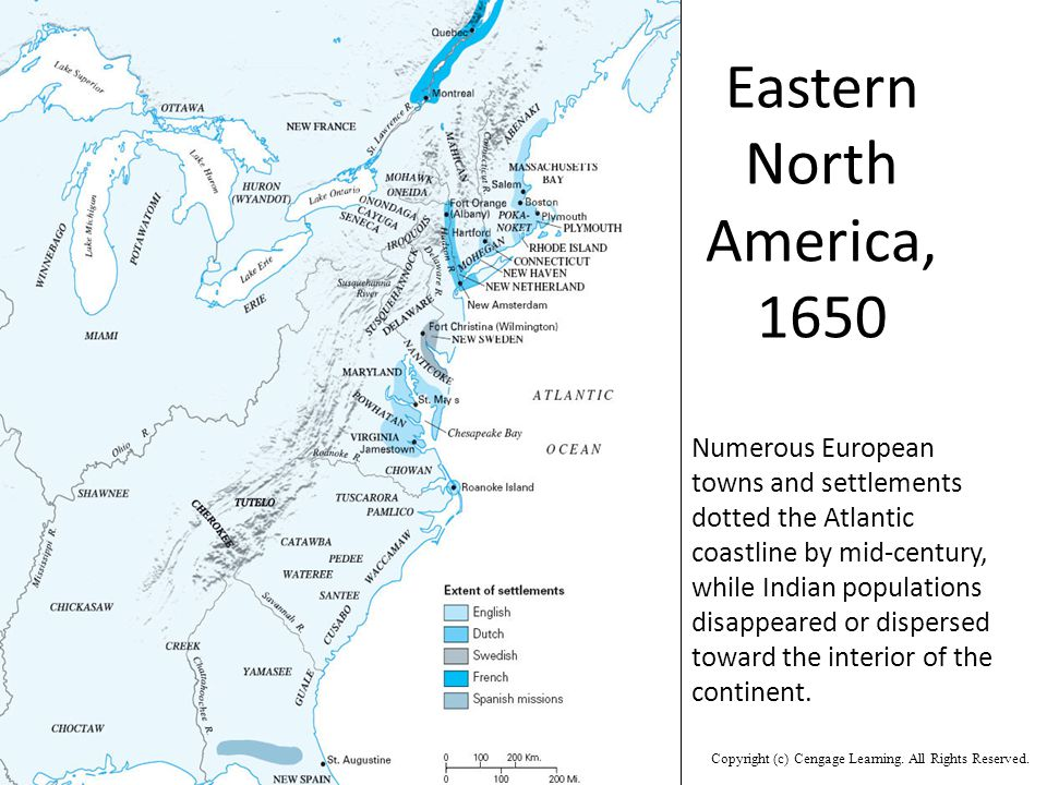 Eastern North America, 1650 Numerous European towns and settlements dotted the Atlantic coastline by mid-century, while Indian populations disappeared or dispersed toward the interior of the continent.