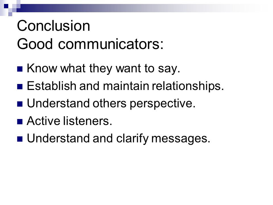 Conclusion Good communicators: Know what they want to say.