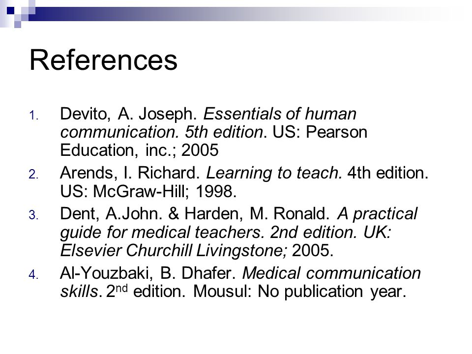 References 1. Devito, A. Joseph. Essentials of human communication.