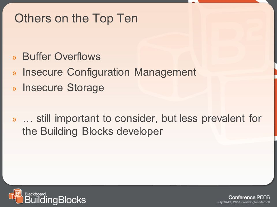 Others on the Top Ten » Buffer Overflows » Insecure Configuration Management » Insecure Storage » … still important to consider, but less prevalent for the Building Blocks developer