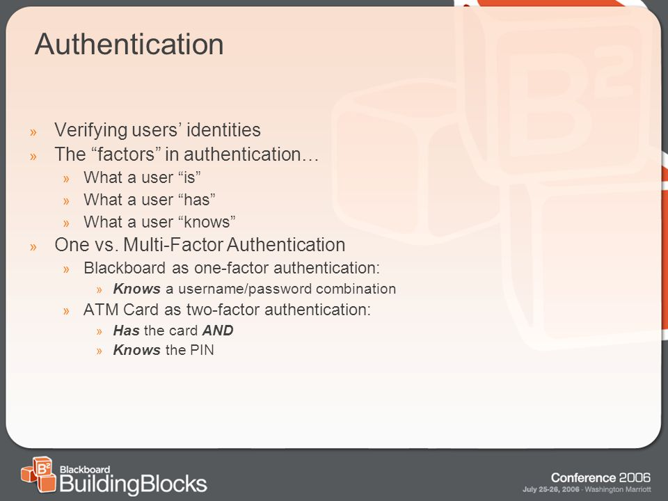 Authentication » Verifying users' identities » The factors in authentication… » What a user is » What a user has » What a user knows » One vs.