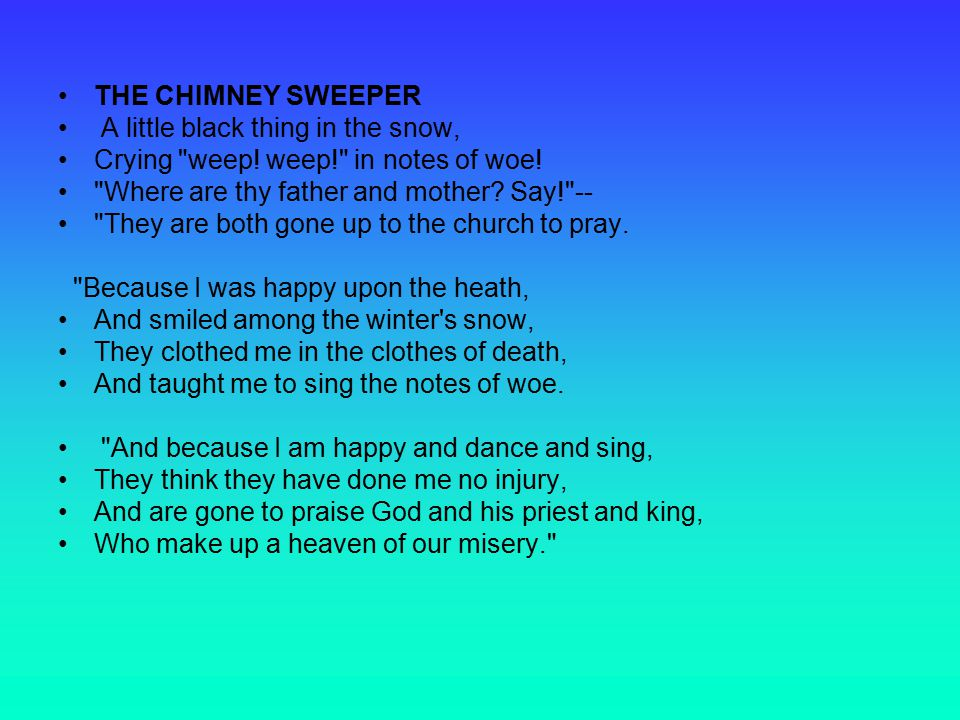THE CHIMNEY SWEEPER A little black thing in the snow, Crying weep.
