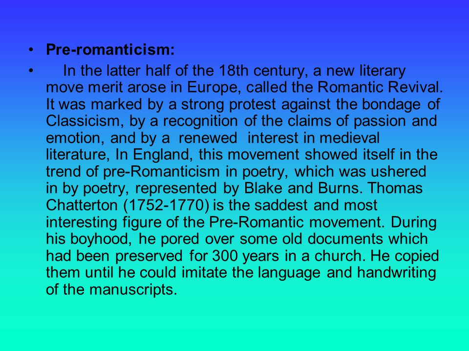 Pre-romanticism: In the latter half of the 18th century, a new literary move merit arose in Europe, called the Romantic Revival.