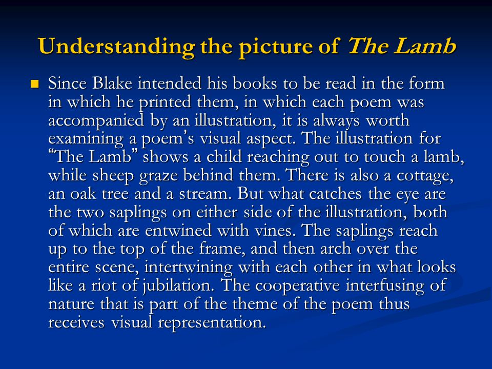 Understanding the picture of The Lamb Since Blake intended his books to be read in the form in which he printed them, in which each poem was accompani