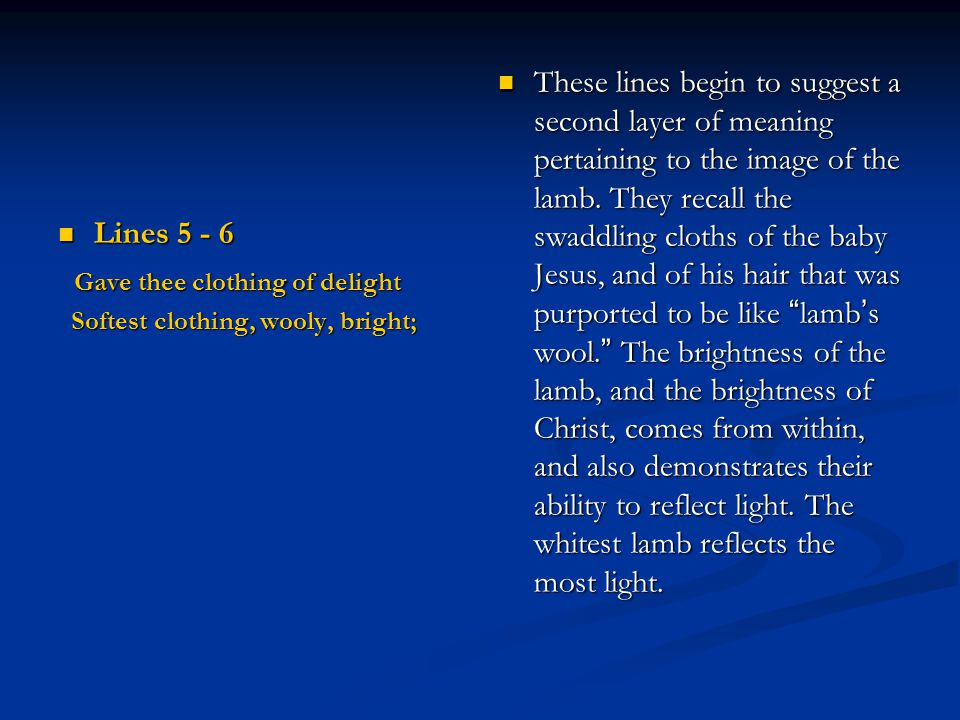 Lines 5 - 6 Lines 5 - 6 Gave thee clothing of delight Gave thee clothing of delight Softest clothing, wooly, bright; Softest clothing, wooly, bright;