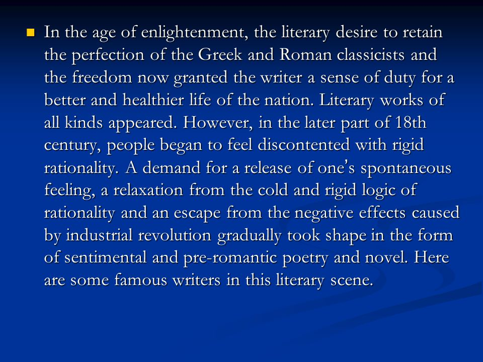 In the age of enlightenment, the literary desire to retain the perfection of the Greek and Roman classicists and the freedom now granted the writer a