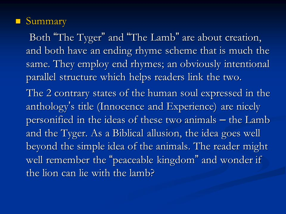 """Summary Summary Both """" The Tyger """" and """" The Lamb """" are about creation, and both have an ending rhyme scheme that is much the same. They employ end rh"""