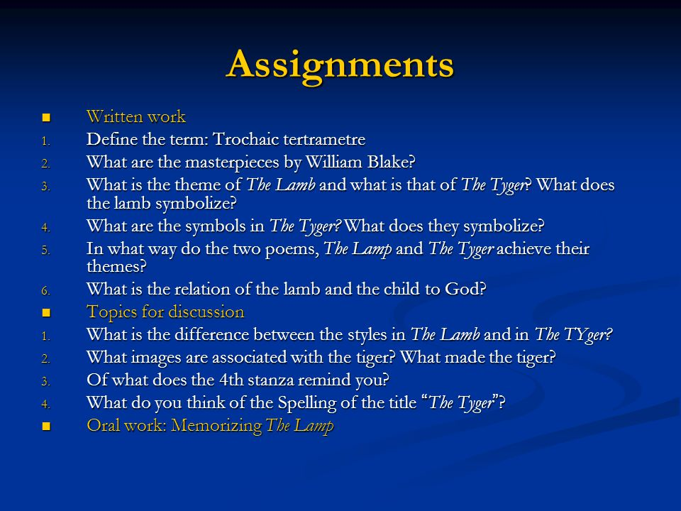 Assignments Written work Written work 1. Define the term: Trochaic tertrametre 2. What are the masterpieces by William Blake? 3. What is the theme of