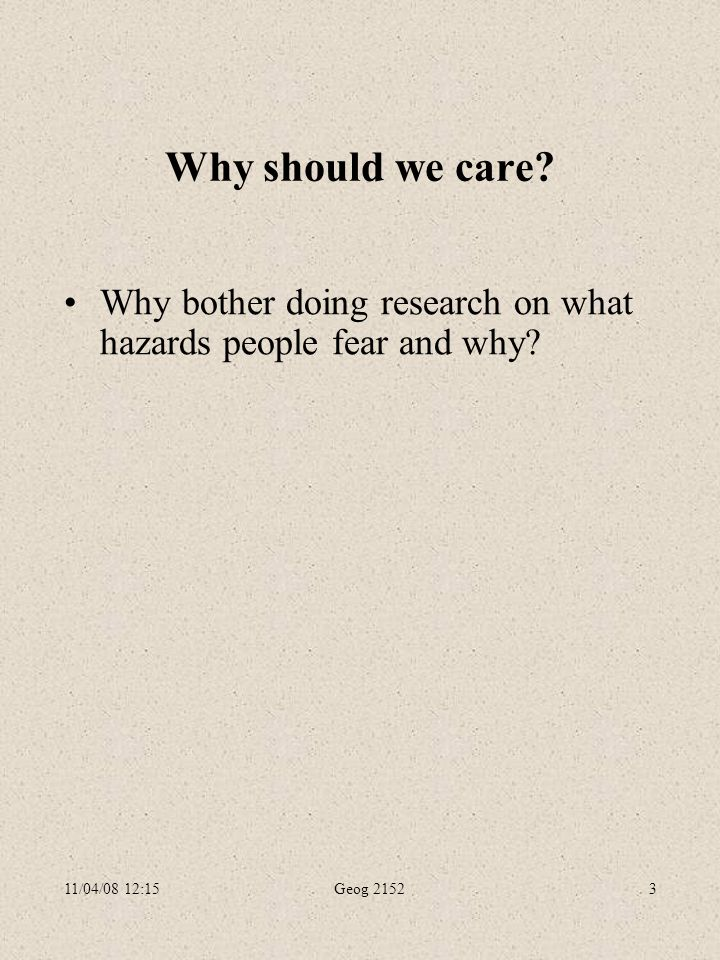 11/04/08 12:15Geog 21523 Why should we care.