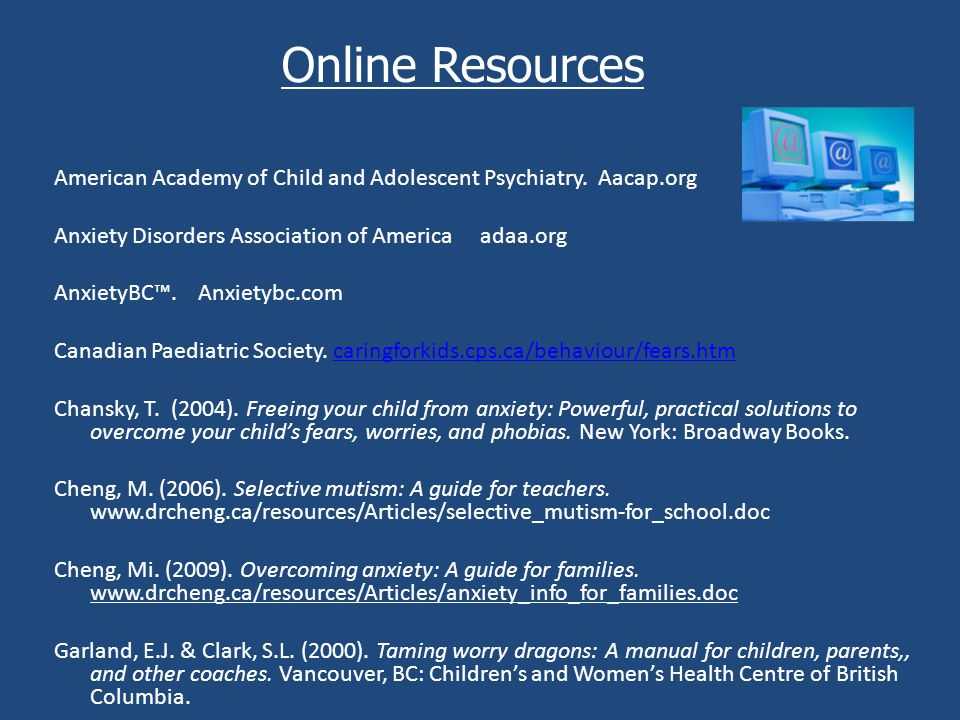 Online Resources American Academy of Child and Adolescent Psychiatry.