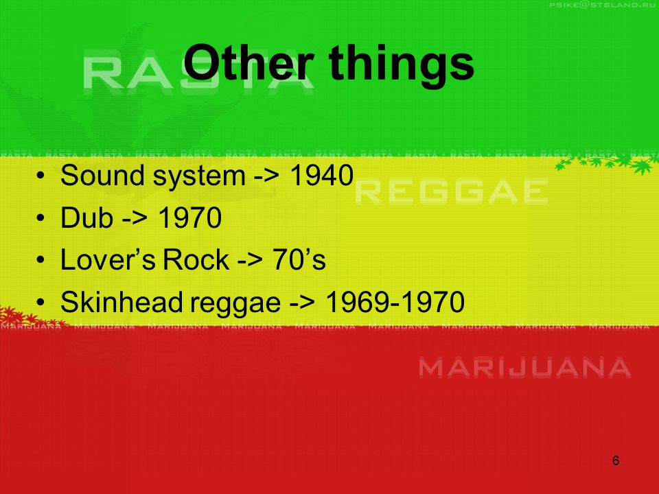 6 Other things Sound system -> 1940 Dub -> 1970 Lover's Rock -> 70's Skinhead reggae -> 1969-1970
