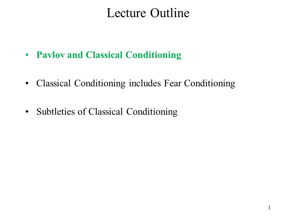 1 Lecture Outline Pavlov and Classical Conditioning Classical Conditioning includes Fear Conditioning Subtleties of Classical Conditioning