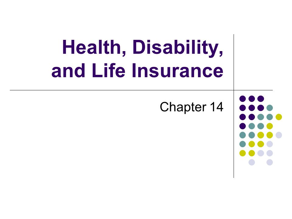 Health, Disability, and Life Insurance Chapter 14