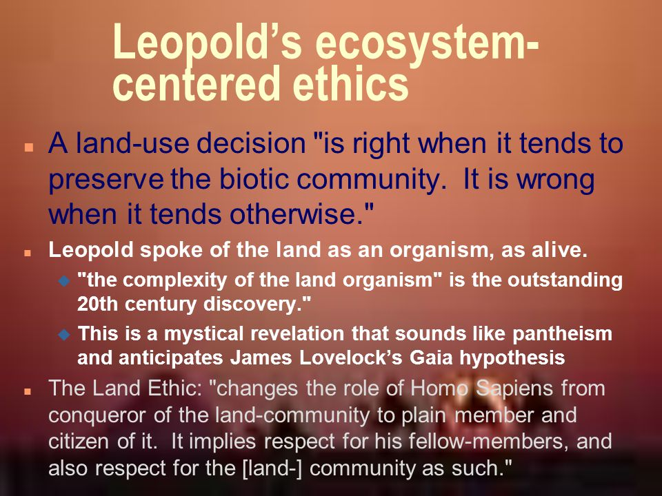 Leopold's ecosystem- centered ethics n A land-use decision