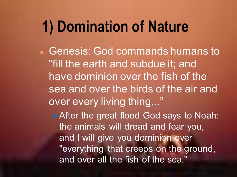 1) Domination of Nature n Genesis: God commands humans to