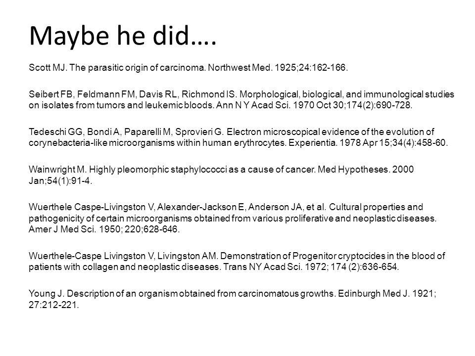 Maybe he did…. Scott MJ. The parasitic origin of carcinoma.