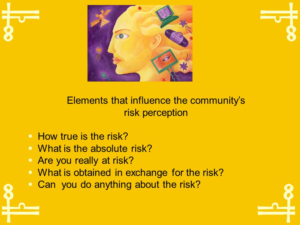 To understand Risk Perception, we must answer the following questions: 1.What kind of individuals is the public made up of? 2.What factors determine r