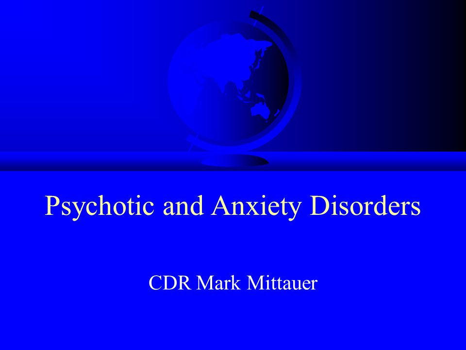 Classification (cont.) F Generalized Anxiety Disorder F Posttraumatic Stress Disorder F Acute Stress Disorder F Anxiety Disorder, NOS