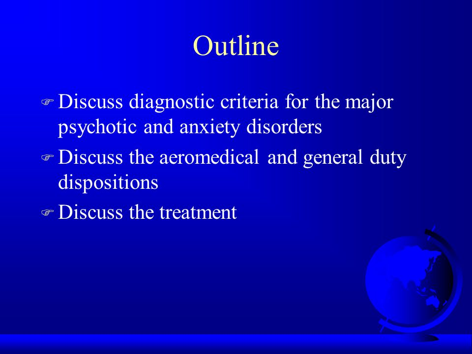 Delusional Disorder (cont.) F Aeromedical disposition: - NPQ/unfit - medical board discharge F Treatment: - neuroleptic (haloperidol, risperidone, pimozide)
