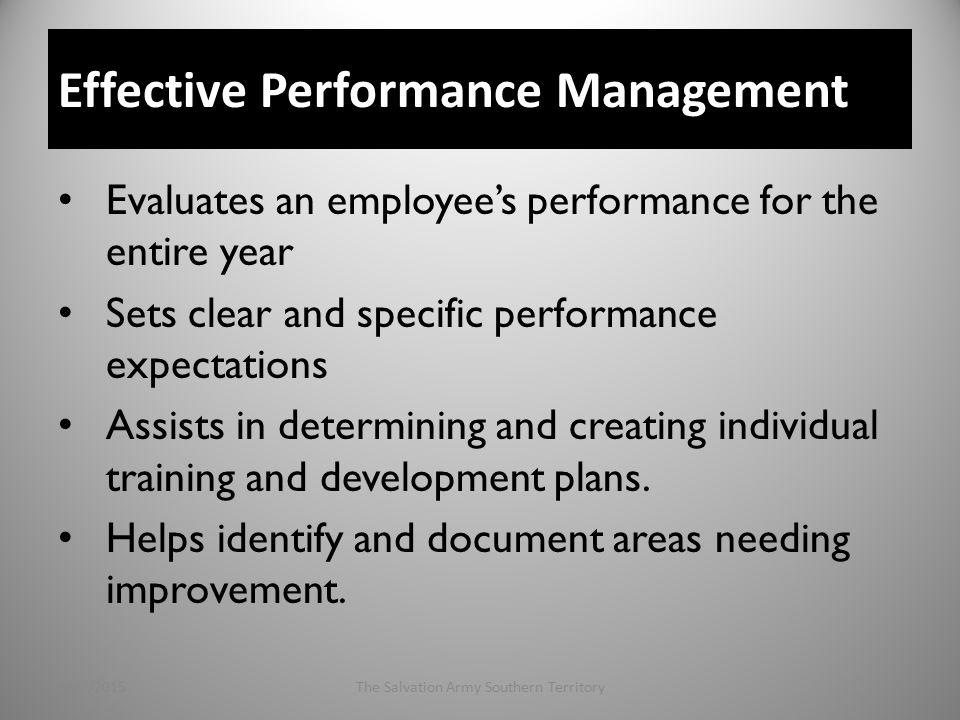 Effective Performance Management Evaluates an employee's performance for the entire year Sets clear and specific performance expectations Assists in determining and creating individual training and development plans.