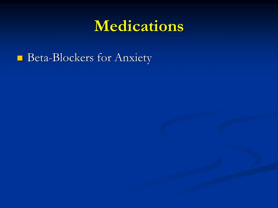Medications Beta-Blockers for Anxiety Beta-Blockers for Anxiety