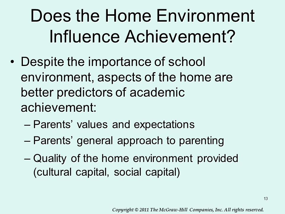 Copyright © 2011 The McGraw-Hill Companies, Inc. All rights reserved. 13 Does the Home Environment Influence Achievement? Despite the importance of sc