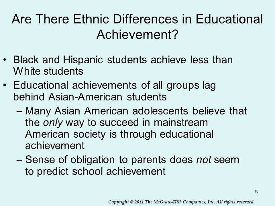Copyright © 2011 The McGraw-Hill Companies, Inc. All rights reserved. 19 Are There Ethnic Differences in Educational Achievement? Black and Hispanic s