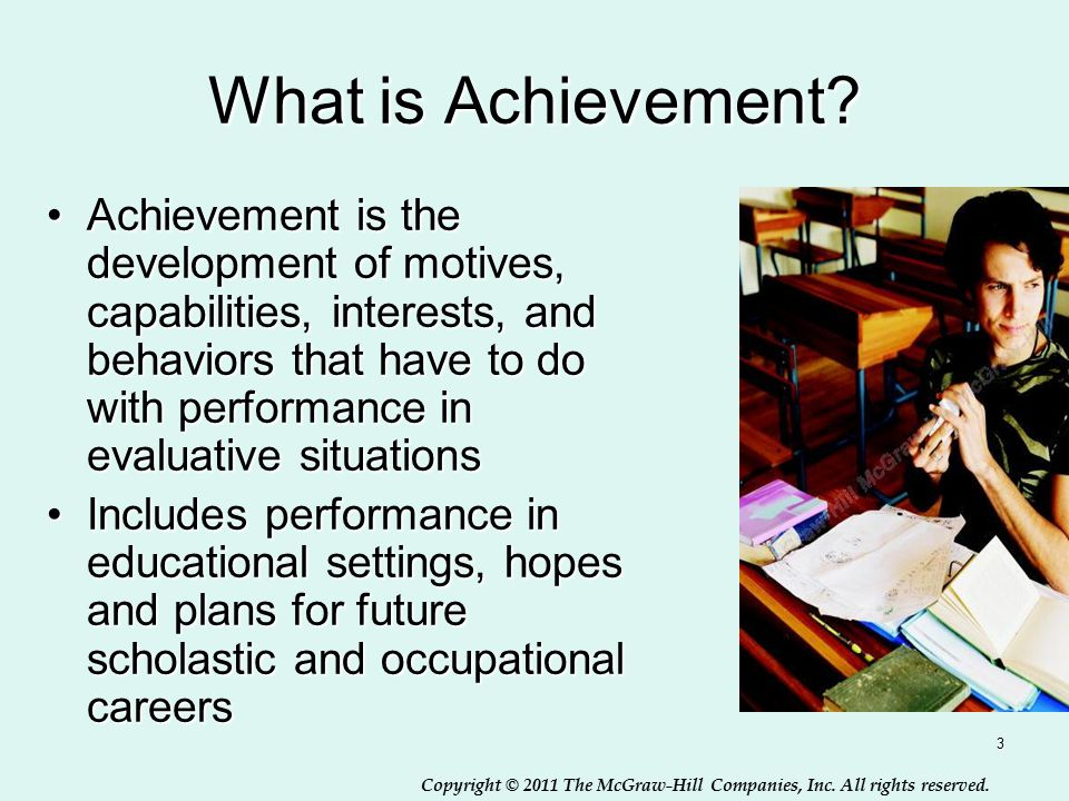 Copyright © 2011 The McGraw-Hill Companies, Inc. All rights reserved. 3 What is Achievement? Achievement is the development of motives, capabilities,