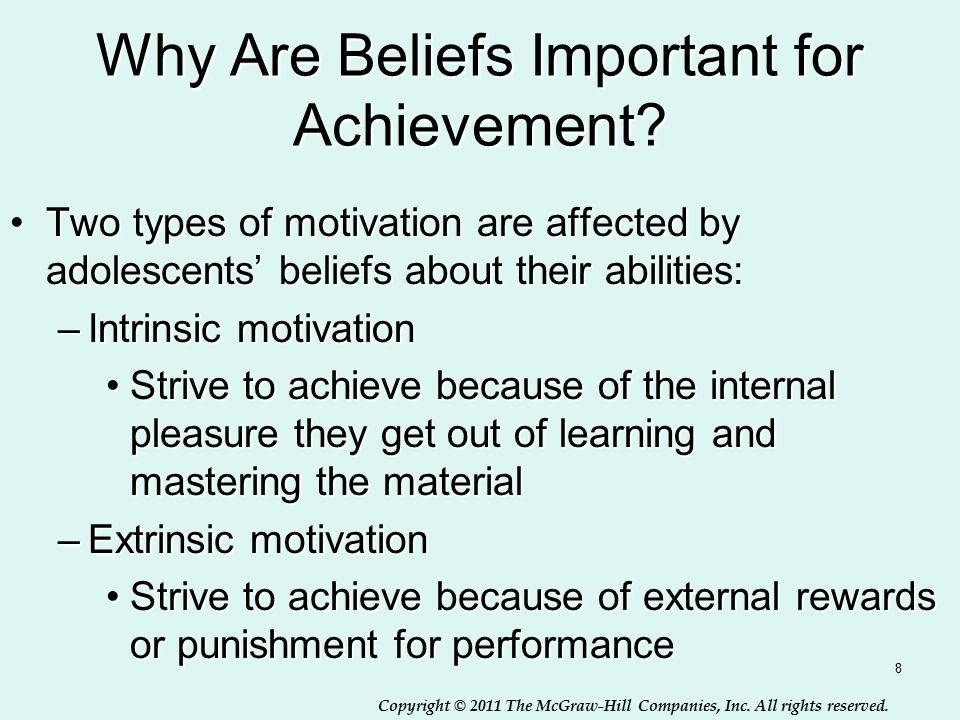 Copyright © 2011 The McGraw-Hill Companies, Inc. All rights reserved. 8 Why Are Beliefs Important for Achievement? Two types of motivation are affecte