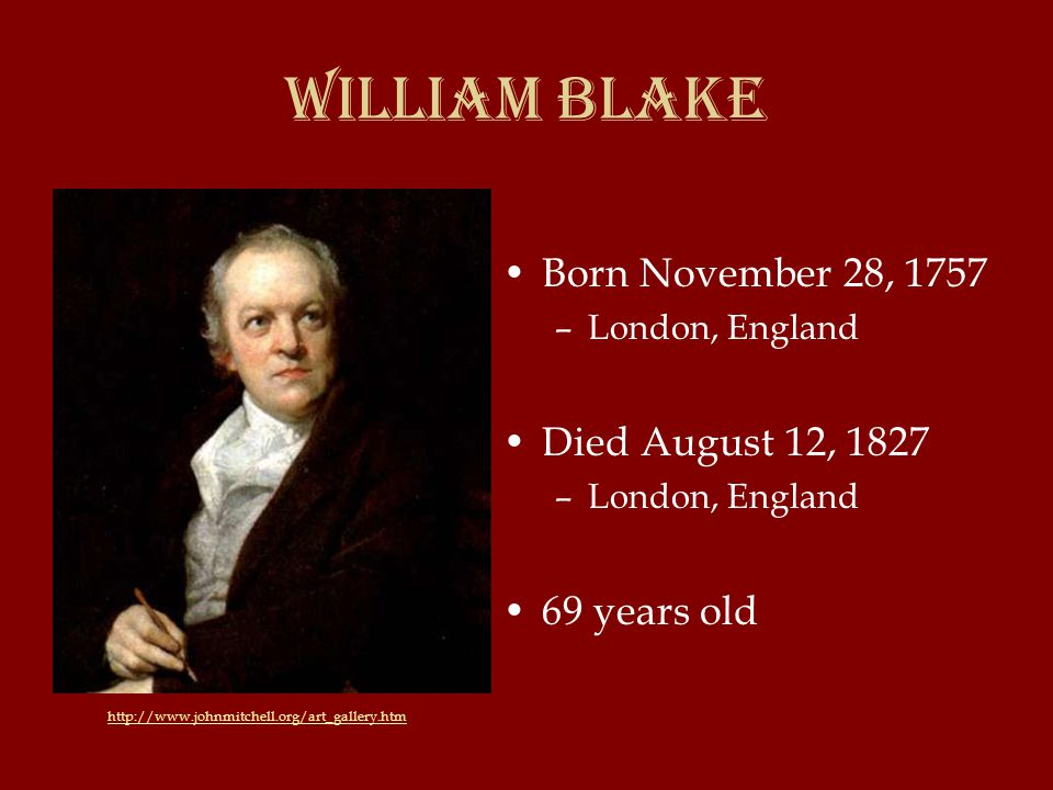 William Blake Born November 28, 1757 –London, England Died August 12, 1827 –London, England 69 years old http://www.johnmitchell.org/art_gallery.htm