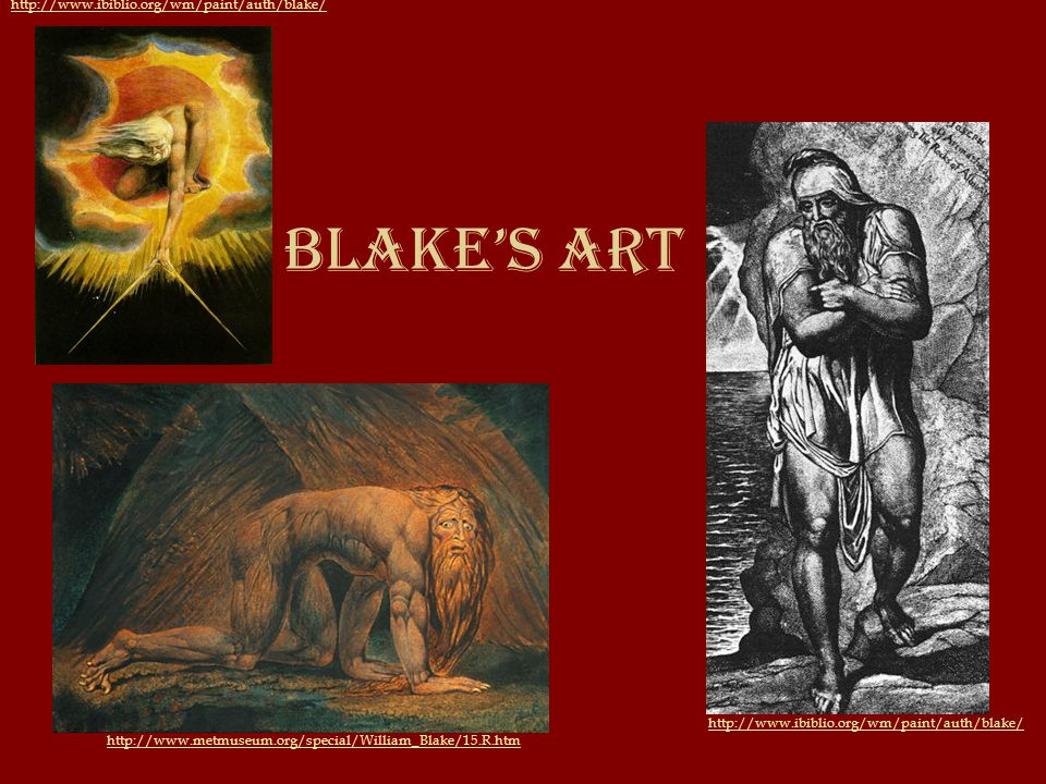 Blake's Art http://www.ibiblio.org/wm/paint/auth/blake/ http://www.metmuseum.org/special/William_Blake/15.R.htm