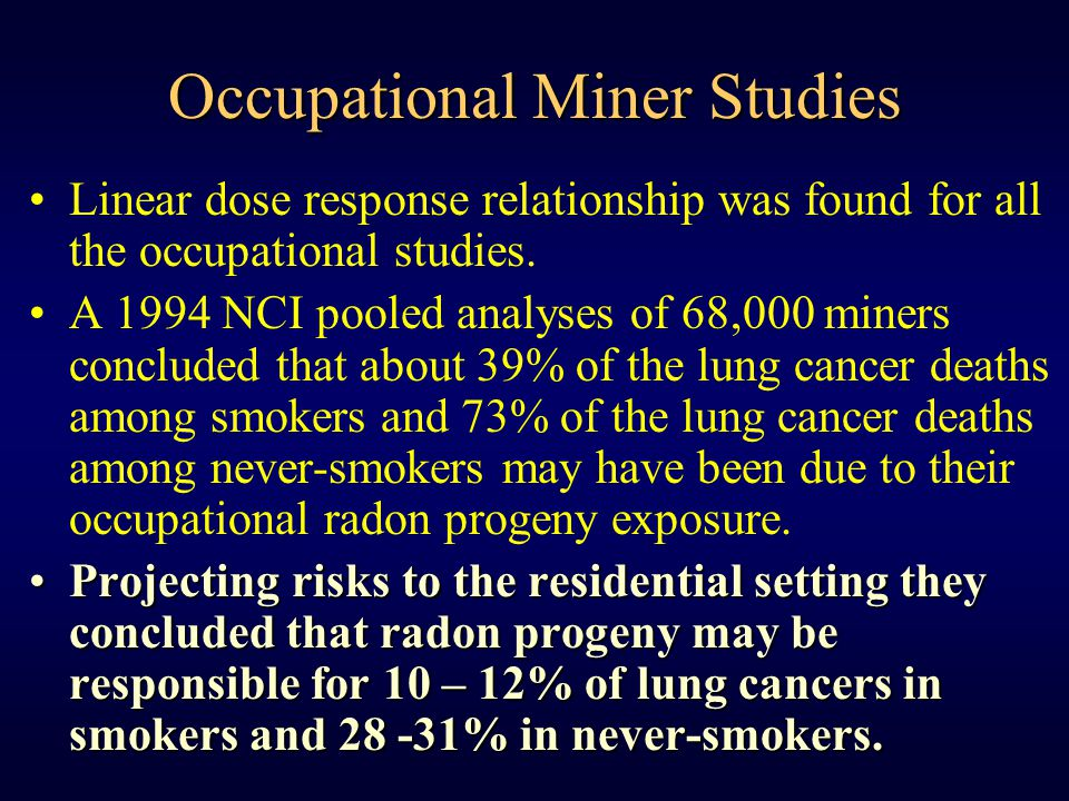 Occupational Miner Studies Linear dose response relationship was found for all the occupational studies.