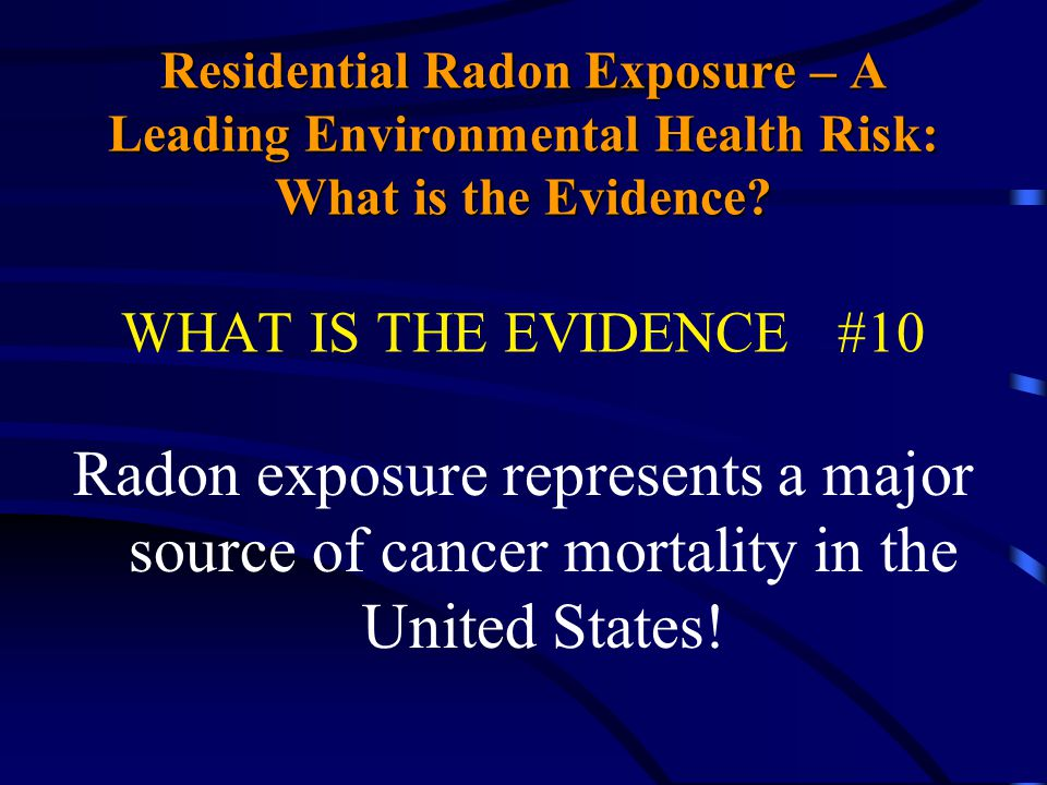 Residential Radon Exposure – A Leading Environmental Health Risk: What is the Evidence? Residential Radon Exposure – A Leading Environmental Health Ri