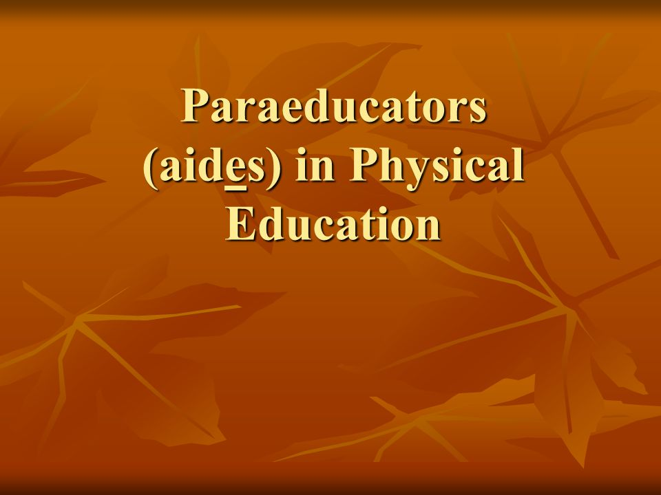 Outside of PE duties  Can collaborate or field suggestions from aides regarding lesson planning, IEP modifications, and potential extra practice during non-PE times (recess, free time).