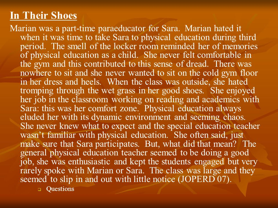 Marian was a part-time paraeducator for Sara. Marian hated it when it was time to take Sara to physical education during third period. The smell of th