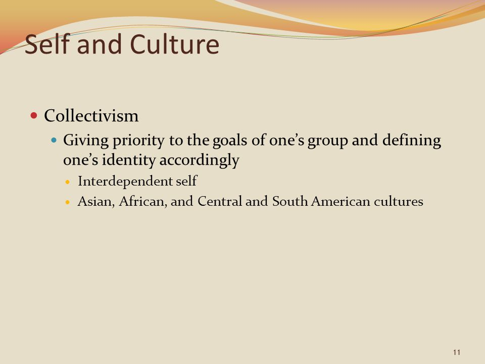 Self and Culture Collectivism Giving priority to the goals of one's group and defining one's identity accordingly Interdependent self Asian, African,