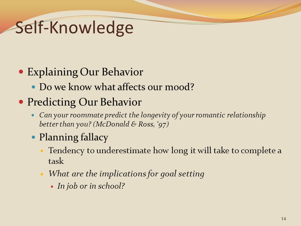 Self-Knowledge Explaining Our Behavior Do we know what affects our mood.