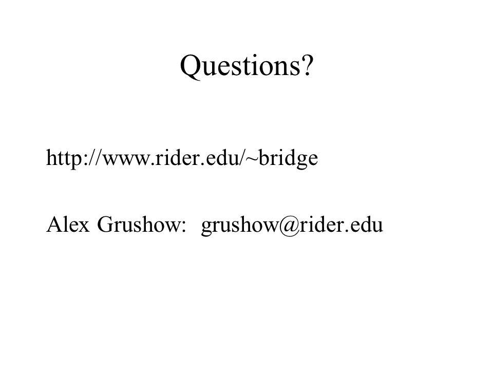 Questions http://www.rider.edu/~bridge Alex Grushow: grushow@rider.edu